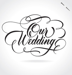 OUR WEDDING hand lettering vector image