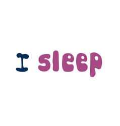 hand drawn phrase i sleep hand drawn lettering vector image