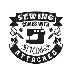 Sewing quote and saying sewing comes with strings vector