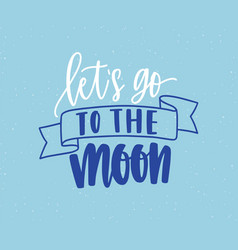 lets go to moon handwritten color lettering vector image