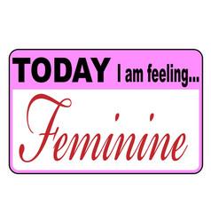 Today i am feeling feminine vector