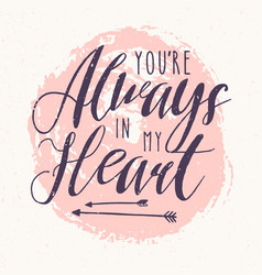 you are always in my heart lettering or love vector image