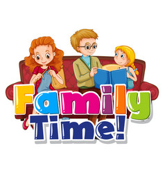 Family with fun times text sign vector