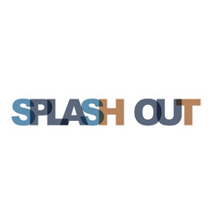 Splash out phrase overlap color no transparency vector