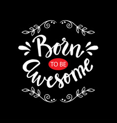 Born to be awesome vector