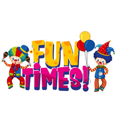 Font design for word fun times with tow clowns on vector