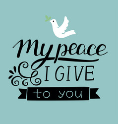 Hand lettering with dove my peace i give to you vector