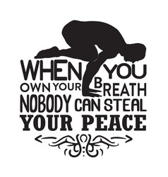 Yoga quote when you own your breath vector