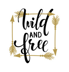 Wild and free brush lettering inspirational quote vector