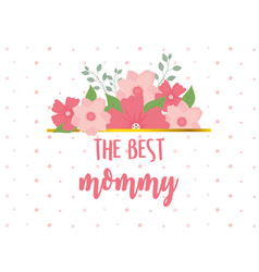 happy mothers day best mommy flowers dotted vector image
