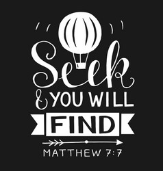 hand lettering with bible verse seek and you will vector image