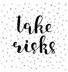 Take risks Brush lettering vector image