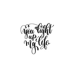 you light up my life hand lettering inscription vector image