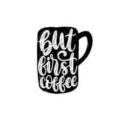 handwritten phrase of but first coffee vector image