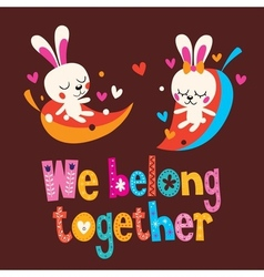 We belong together cute bunnies love card vector