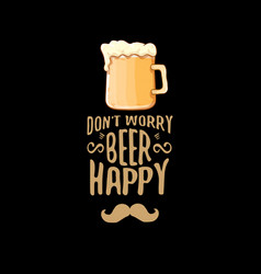 Dont worry beer happy concept label or vector