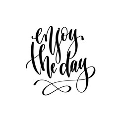 enjoy the day - hand lettering inscription text vector image