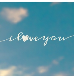 i love you message on a blurred sky background vector image vector image