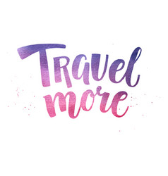 Watercolor travel more inspirational lettering vector