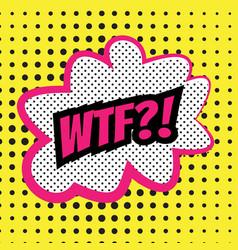 pop art comics word wtf vector image