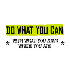 do what you can with what you have where you are vector image