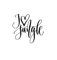 i love jungle - hand lettering inscription text vector image