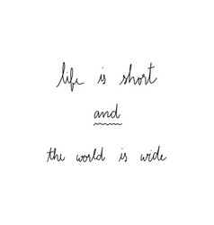 life is short and the world is wide hand drawn vector image