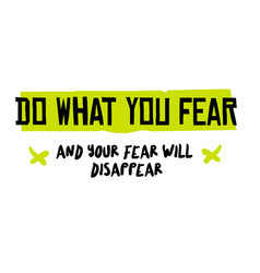 Do what you fear and your fear will disappear vector