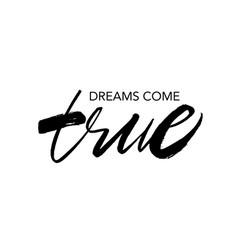 Dreams come true ink brush lettering vector