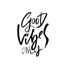 good vibes only dry brush lettering modern vector image