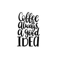Handwritten phrase of coffee is always a vector