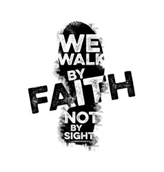 We walk by faith not by sight vector