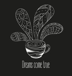 cup of coffee or tea dreams come true text vector image