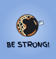 Be strong coffee banner cup coffee postcard vector