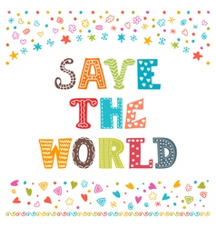 Save the world Save the Earth conception Modern vector image