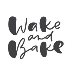 Wake and bake calligraphy lettering cooking vector