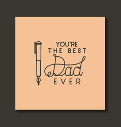 happy fathers day card with pen vector image