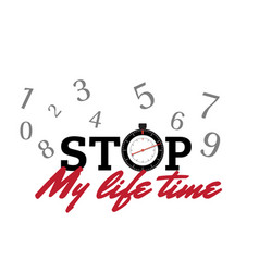 stop my life time number background image vector image