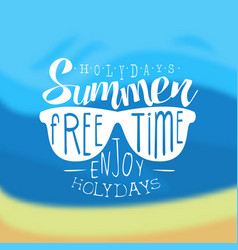summer holidays free time enjoy holidays vector image