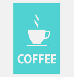 coffee poster with cup and hot steam silhouette vector image