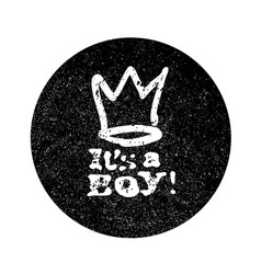 its a boy lettering grunge monochrome circle vector image vector image