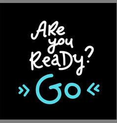 Are you ready go lettering white on black vector