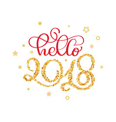hello 2018 hand lettering text with little gold vector image