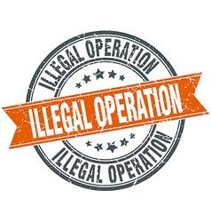Illegal operation round orange grungy vintage vector