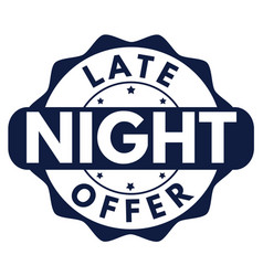 Late night offer sign or stamp vector
