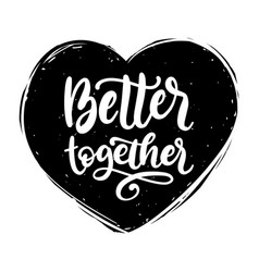 better together hand lettering phrase vector image