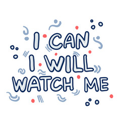 hand drawn quote i can i will watch me doodle vector image