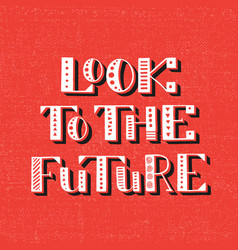 look to the future handwritten lettering vector image