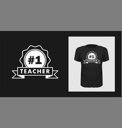 Teacher number one t shirt print design vector