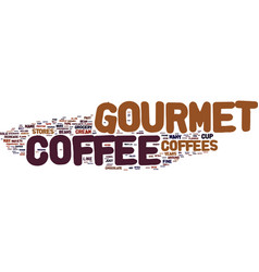 Gourmet coffee not just for rich and famous vector